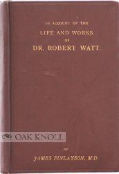ACCOUNT OF THE LIFE AND WORKS OF DR. ROBERT WATT AUTHOR OF THE BIBLIOTHECA BRITANNICA.|AN: ...