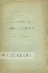 LIFE AND CHARACTER OF JOHN DICKINSON.|THE: Richards, Robert H.