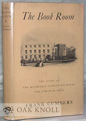 BOOK ROOM, THE STORY OF THE METHODIST PUBLISHING HOUSE AND EPWORTH PRESS.|THE: Cumbers, Frank