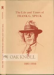 LIFE AND TIMES OF FRANK G. SPECK, 1881-1950: Blankenship, Roy (editor)