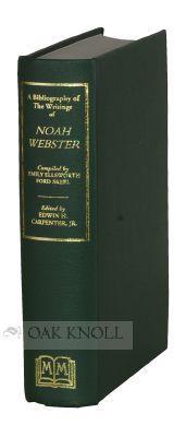 BIBLIOGRAPHY OF THE WRITINGS OF NOAH WEBSTER: Skeel, Emily Ellsworth Ford0