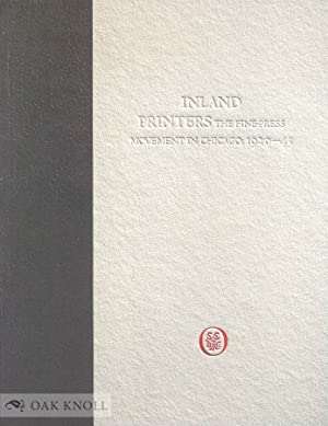 INLAND PRINTERS: THE FINE-PRESS MOVEMENT IN CHICAGO,: Rossen, Susan F.