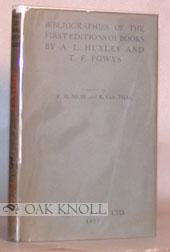 BIBLIOGRAPHIES OF THE FIRST EDITIONS OF BOOKS BY ALDOUS HUXLEY AND BY T.F. POWYS: Muir, Percy H. ...