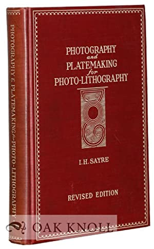 PHOTOGRAPHY AND PLATEMAKING FOR PHOTO-LITHOGRAPHY: Sayre, I.H.
