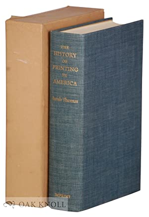HISTORY OF PRINTING IN AMERICA, WITH A BIOGRAPHY OF PRINTERS & AN ACCOUNT OF NEWSPAPERS.|A: ...