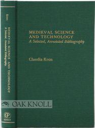 MEDIEVAL SCIENCE AND TECHNOLOGY, A SELECTED, ANNOTATED BIBLIOGRAPHY: Kren, Claudia