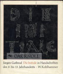 INITIALE IN HANDSCHRIFTEN DES ACHTEN BIS DREIZEHNTEN JAHRHUNDERTS.|DIE: Gutbrod, Jürgen