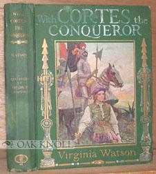 WITH CORTES THE CONQUEROR: Watson, Virginia