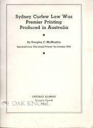 SYDNEY CURFEW LAW WAS PREMIER PRINTING PRODUCED IN AUSTRALIA: McMurtrie, Douglas C.