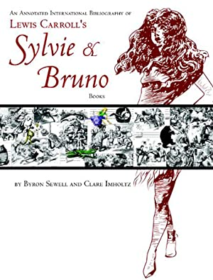 ANNOTATED INTERNATIONAL BIBLIOGRAPHY OF LEWIS CARROLL'S SYLVIE AND BRUNO BOOKS.|AN: Sewell, ...
