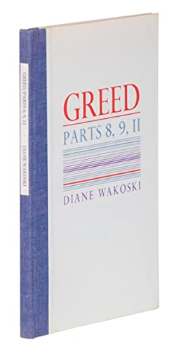 GREED. PARTS 8, 9, 11: Wakoski, Diane