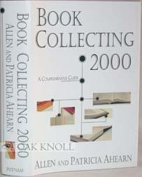 BOOK COLLECTING 2000, A COMPREHENSIVE GUIDE: Ahearn, Allen and Patricia