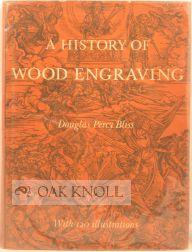 HISTORY OF WOOD-ENGRAVING.|A: Bliss, Douglas Percy