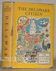 DELAWARE CITIZEN, THE GUIDE TO ACTIVE CITIZENSHIP IN THE FIRST STATE. THE: Liberman, Cy and James M...