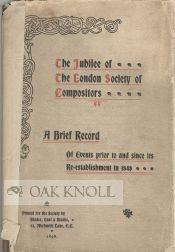 JUBILEE OF THE LONDON SOCIETY OF COMPOSITORS, A BRIEF RECORD OF EVENTS PRIOR TO AND SINCE ITS ...