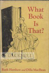 WHAT BOOK IS THAT? FUN WITH BOOKS AT HOME-AT SCHOOL: Harshaw, Ruth H. and Dilla W. Macbean