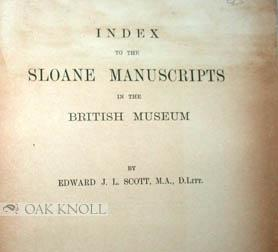 INDEX TO THE SLOANE MANUSCRIPTS IN THE BRITISH MUSEUM: Scott, Edward J.L.