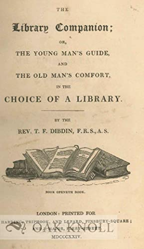 LIBRARY COMPANION; OR, THE YOUNG MAN'S GUIDE, AND THE OLD MAN'S COMFORT, IN THE CHOICE OF...