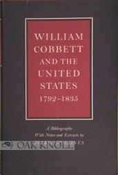 WILLIAM COBBETT AND THE UNITED STATES, 1792-1835. A BIBLIOGRAPHY WITH NOTES AND EXTRACTS: Gaines, ...