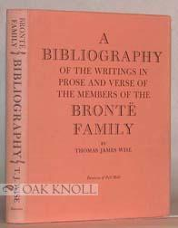 BIBLIOGRAPHY OF THE WRITINGS IN PROSE AND VERSE OF THE MEMBERS OF THE BRONTË FAMILY.|A: Wise, ...