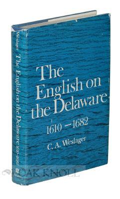 ENGLISH ON THE DELAWARE: 1610-1682. THE: Weslager, C.A.