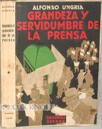 GRANDEZA Y SERVIDUMBRE DE LA PRENSA: Ungria Gargallo, Alfonso