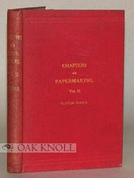 CHAPTERS ON PAPERMAKING. VOL. II COMPRISING ANSWERS TO QUESTIONS ON PAPERMAKING SET BY THE ...