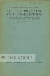 NOTES ON PRINTING AND BOOKBINDING, A GUIDE TO THE EXHIBITION OF TOOLS AND MATERIALS USED IN THE ...