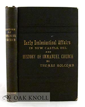 SKETCH OF EARLY ECCLESIASTICAL AFFAIRS IN NEW CASTLE, DELAWARE AND HISTORY OF IMMANUEL CHURCH: ...
