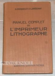 MANUEL COMPLET DE L'IMPRIMEUR LITHOGRAPHE A LA PRESSE A BRAS ET LA MACHINE: Broquelet, A. et ...