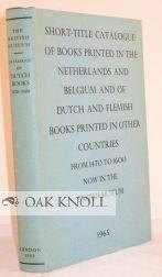 SHORT-TITLE CATALOGUE OF BOOKS PRINTED IN THE NETHERLANDS AND BELGIUM AND OF DUTCH AND FLEMISH ...