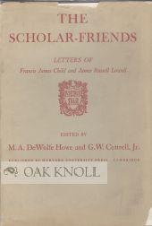 SCHOLAR-FRIENDS, LETTERS OF FRANCIS JAMES CHILD AND JAMES RUSSELL LOWELL