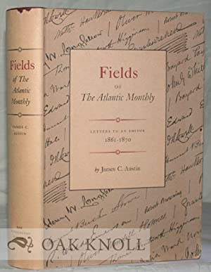 FIELDS OF THE ATLANTIC MONTHLY, LETTERS TO AN EDITOR 1861 - 1870: Austin, James C.