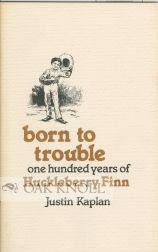 BORN TO TROUBLE, ONE HUNDRED YEARS OF HUCKLEBERRY FINN