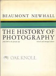 HISTORY OF PHOTOGRAPHY, FROM 1839 TO THE PRESENT DAY.|THE: Newhall, Beaumont