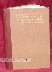 BIBLIOGRAPHY OF THE EDUCATION AND CARE OF CRIPPLED CHILDREN: McMurtrie, Douglas C.