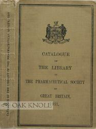CATALOGUE OF THE LIBRARY OF THE PHARMACEUTICAL SOCIETY OF GREAT BRITAIN, IN LONDON: Knapman, John ...