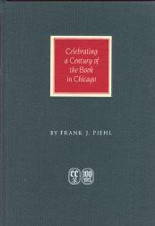 CAXTON CLUB 1895-1995, CELEBRATING A CENTURY OF THE BOOK IN CHICAGO.|THE: Piehl, Frank