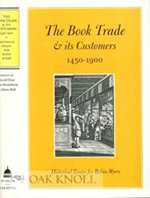 BOOK TRADE & ITS CUSTOMERS: 1450-1900 HISTORICAL ESSAYS FOR ROBIN MYERS: Hunt, Arnold, Giles ...