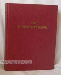 LITHOGRAPHERS MANUAL, A MANUAL DESIGNED TO HELP: Sonderstrom, Walter E.