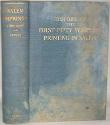 SALEM IMPRINTS 1768-1825; A HISTORY OF THE FIRST FIFTY YEARS OF PRINTING IN SALEM, MASSACHUSETTS, ...