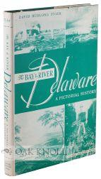 BAY & RIVER DELAWARE, A PICTORIAL HISTORY.|THE: Tyler, David Budlong