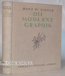 MODERNE GRAPHIK, EINE DARSTELLUNG FÜR DEREN FREUNDE UND SAMMLER: Singer, H.W.