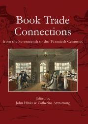 BOOK TRADE CONNECTIONS FROM THE SEVENTEENTH TO THE TWENTIETH CENTURIES: Hinks, John and Catherine ...