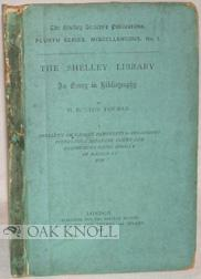 SHELLEY LIBRARY, AN ESSAY IN BIBLIOGRAPHY.|THE: Forman, H. Buxton