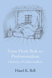 FROM FLOCK BEDS TO PROFESSIONALISM: A HISTORY OF INDEX-MAKERS: Bell, Hazel K.