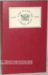 OATH OF A FREEMAN. WITH A HISTORICAL STUDY AND A NOTE ON THE STEPHEN DAYE PRESS BY MELBERT B. CARY,...