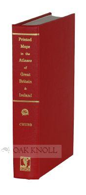 PRINTED MAPS IN THE ATLASES OF GREAT BRITAIN AND IRELAND, A BIBLIOGRAPHY, 1579-1870: Chubb, Thomas