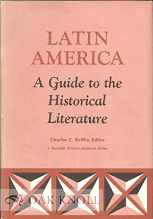 LATIN AMERICA, A GUIDE TO THE HISTORICAL LITERATURE: Griffin, Charles C. (editor)
