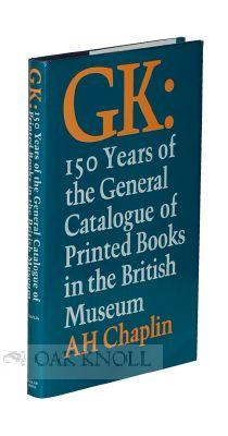 GK: 150 YEARS OF THE GENERAL CATALOGUE OF PRINTED BOOKS IN THE BRITISH MUSEUM: Chaplin, A.H.